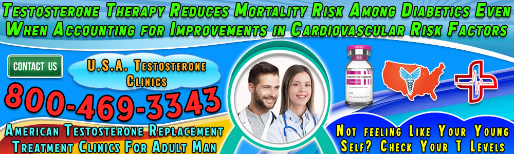 testosterone therapy reduces mortality risk among diabetics even when accounting for improvements in cardiovascular risk factors